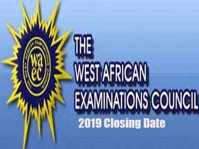 WAEC 2019 registration closing date
